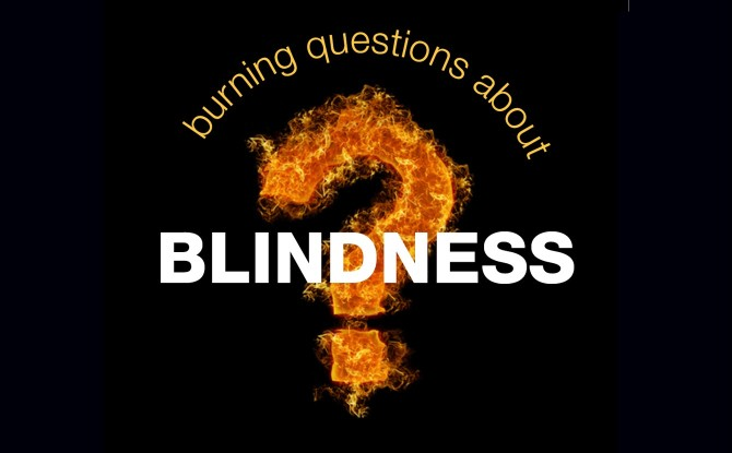 Top 5 Burning Questions about Blindness