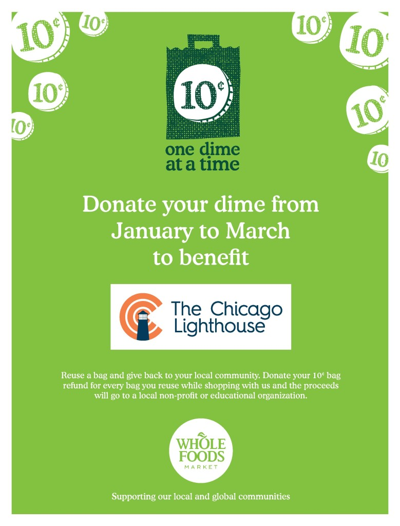 This image is a promotional flyer for the Whole Foods Market One Dime at a Time Program. Whole Foods Market will donate a dime to The Chicago Lighthouse for each reusable bag you use when you shop from January to March.