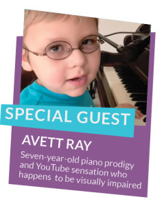 Special Guest Avett Ray, seven-year-old piano prodigy and YouTube sensation who happens to be blind.