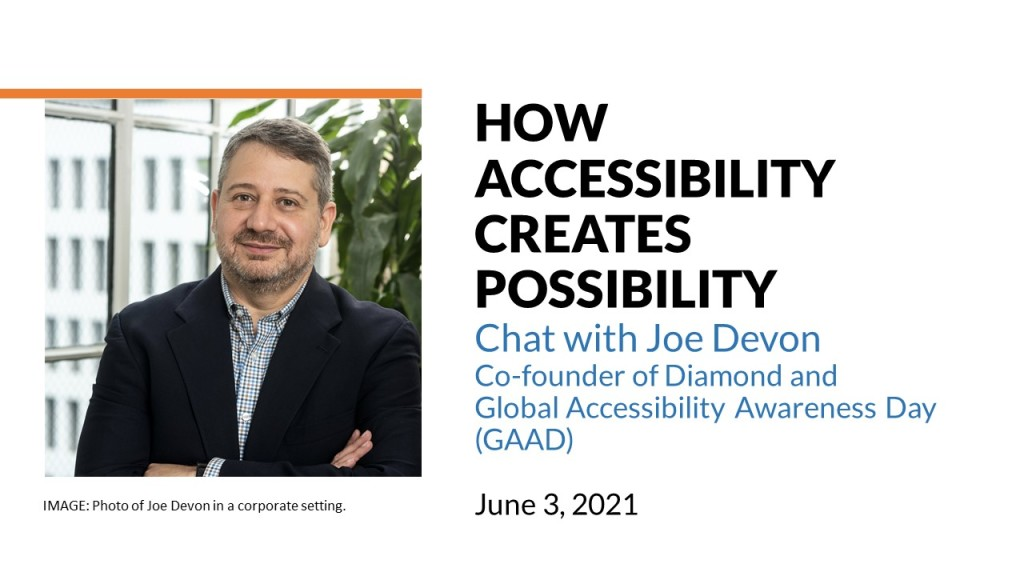 Text: How Accessibility creates possibilityChat with Joe DevonCo-founder of Diamond and Global Accessibility Awareness Day (GAAD)June 3, 2021; Photo of Joe Devon