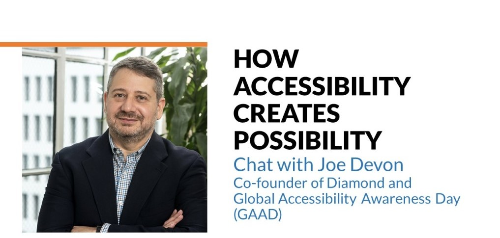 """Text on the image states: """"How accessibility creates possibility. Chat with Joe Devon, Co-founder of Diamond and Global Accessibility Awareness Day (GAAD)."""