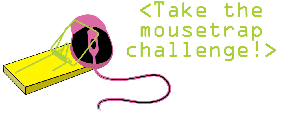 TEXT: Mouse Trap Challenge; Image of a computer mouse trapped in a snap style mouse trap
